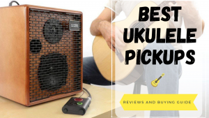Best Ukulele Pickups
